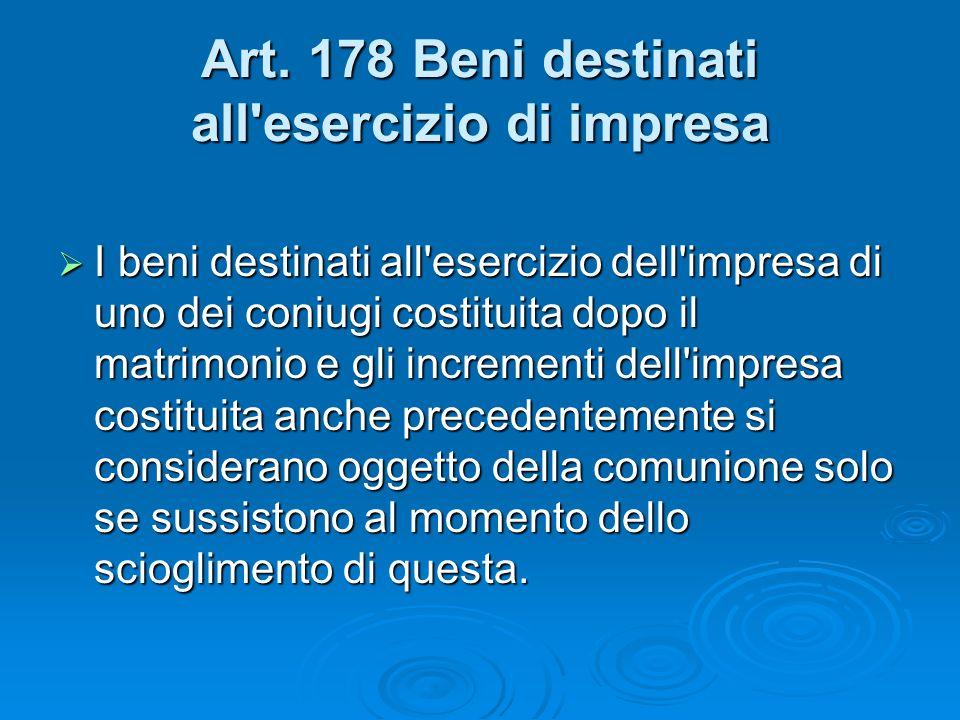 Art. 178 Beni destinati all'esercizio di impresa I beni destinati all'esercizio dell'impresa di uno dei coniugi costituita dopo il matrimonio e gli in