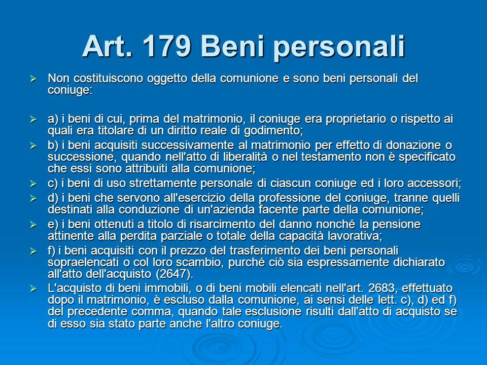 Art. 179 Beni personali Non costituiscono oggetto della comunione e sono beni personali del coniuge: Non costituiscono oggetto della comunione e sono