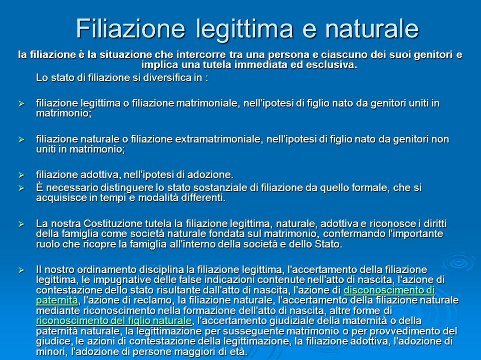 Filiazione legittima e naturale la filiazione è la situazione che intercorre tra una persona e ciascuno dei suoi genitori e implica una tutela immedia