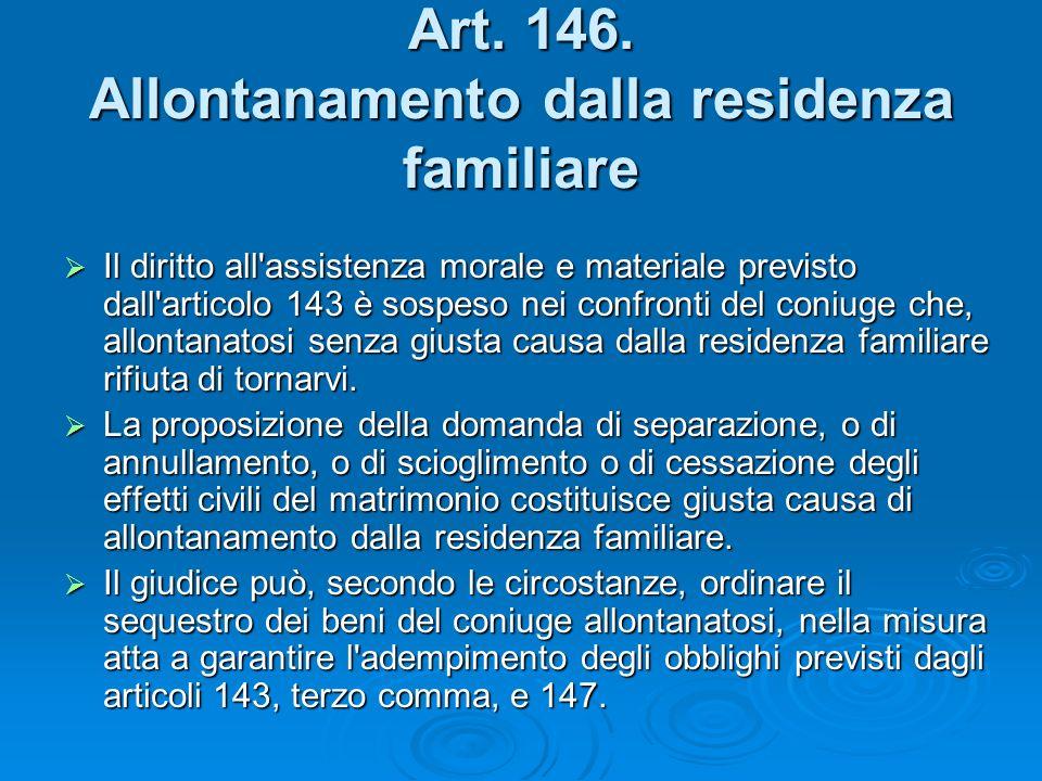 Art. 146. Allontanamento dalla residenza familiare Il diritto all'assistenza morale e materiale previsto dall'articolo 143 è sospeso nei confronti del