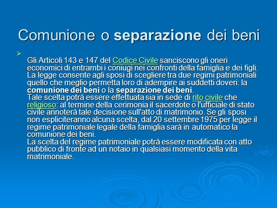 Comunione o separazione dei beni Gli Articoli 143 e 147 del Codice Civile sanciscono gli oneri economici di entrambi i coniugi nei confronti della fam