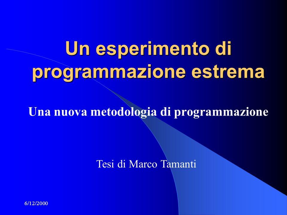 6/12/2000 Un esperimento di programmazione estrema Una nuova metodologia di programmazione Tesi di Marco Tamanti