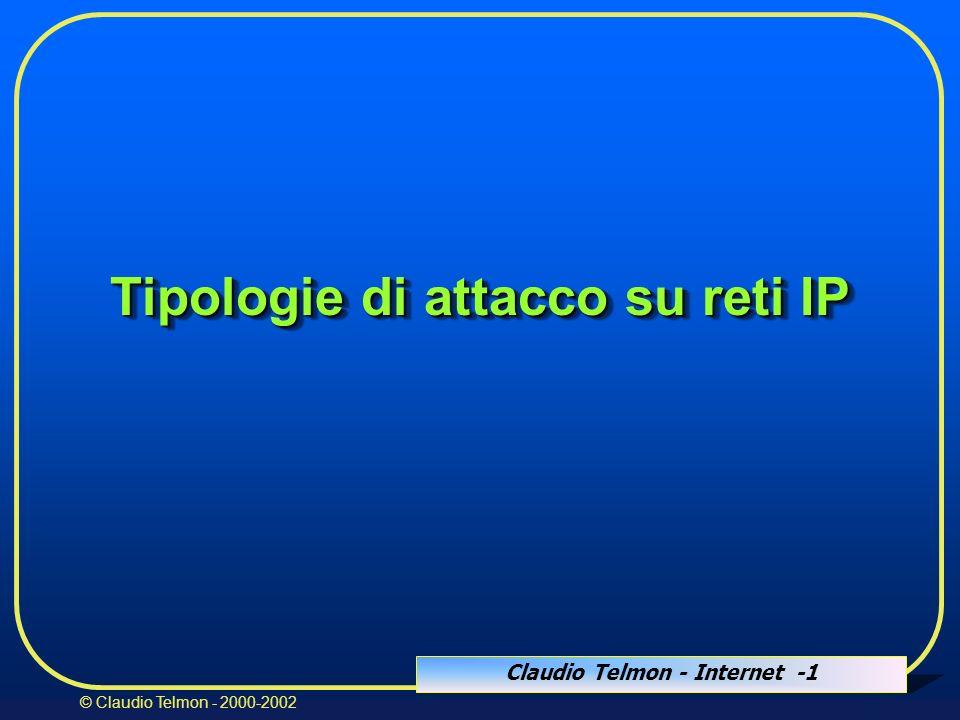 Claudio Telmon - Internet -1 © Claudio Telmon - 2000-2002 Tipologie di attacco su reti IP