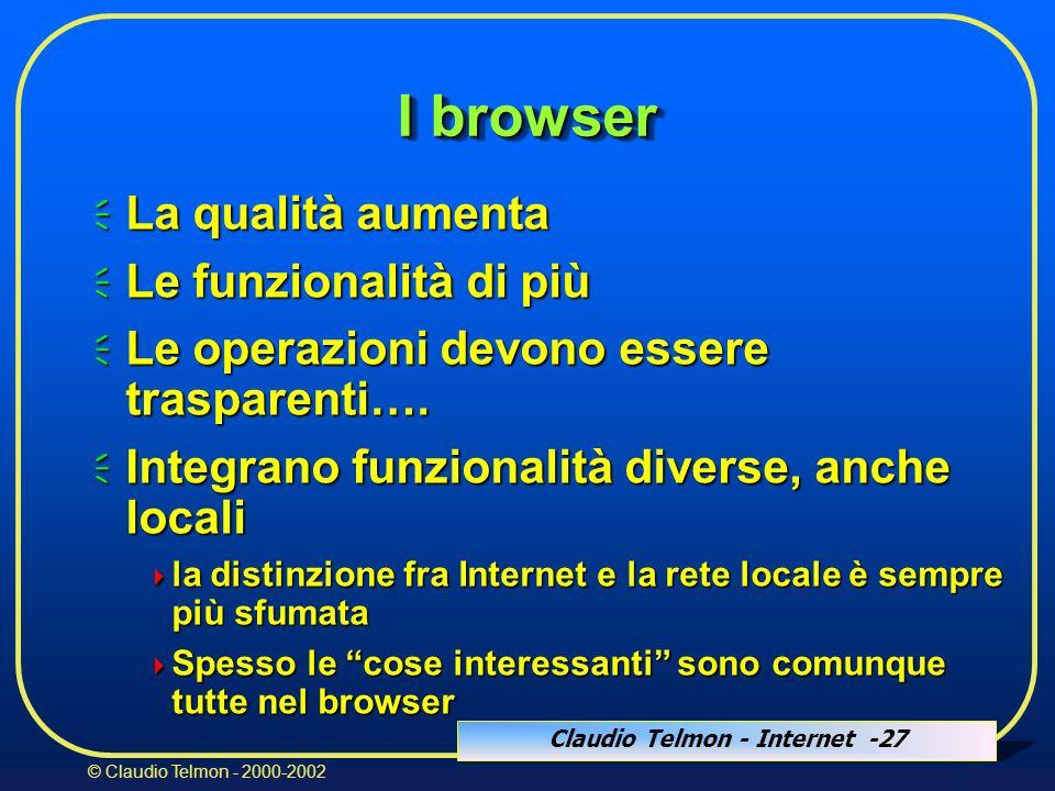 Claudio Telmon - Internet -27 © Claudio Telmon - 2000-2002 I browser La qualità aumenta La qualità aumenta Le funzionalità di più Le funzionalità di più Le operazioni devono essere trasparenti….