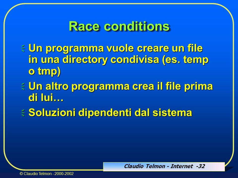 Claudio Telmon - Internet -32 © Claudio Telmon - 2000-2002 Race conditions Un programma vuole creare un file in una directory condivisa (es.