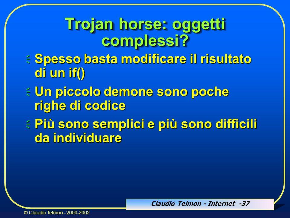 Claudio Telmon - Internet -37 © Claudio Telmon - 2000-2002 Trojan horse: oggetti complessi.