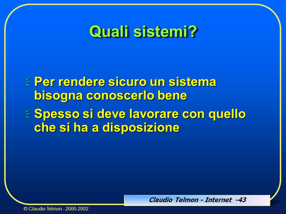 Claudio Telmon - Internet -43 © Claudio Telmon - 2000-2002 Quali sistemi.