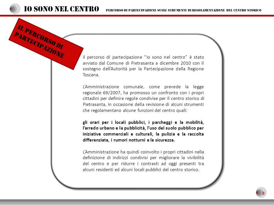 3 Il percorso di partecipazione Io sono nel centro è stato avviato dal Comune di Pietrasanta a dicembre 2010 con il sostegno dellAutorità per la Parte