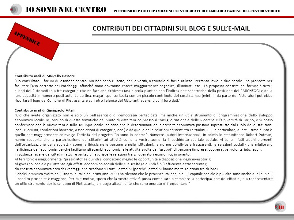 Contributo mail di Marcello Pastore Ho consultato il forum di Iosononelcentro, ma non sono riuscito, per la verità, a trovarlo di facile utilizzo. Per
