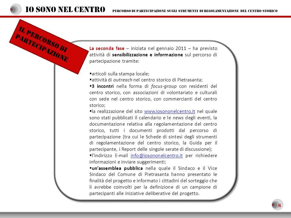 6 La seconda fase – iniziata nel gennaio 2011 – ha previsto attività di sensibilizzazione e informazione sul percorso di partecipazione tramite: artic
