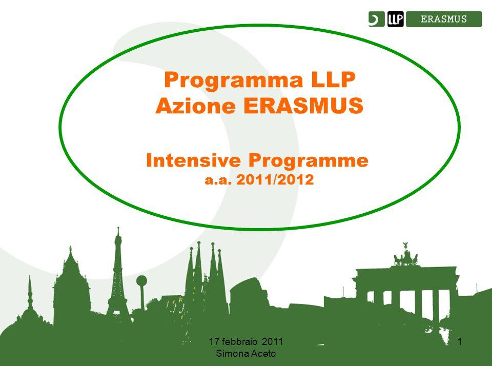 17 febbraio 2011 Simona Aceto 1 Programma LLP Azione ERASMUS Intensive Programme a.a. 2011/2012