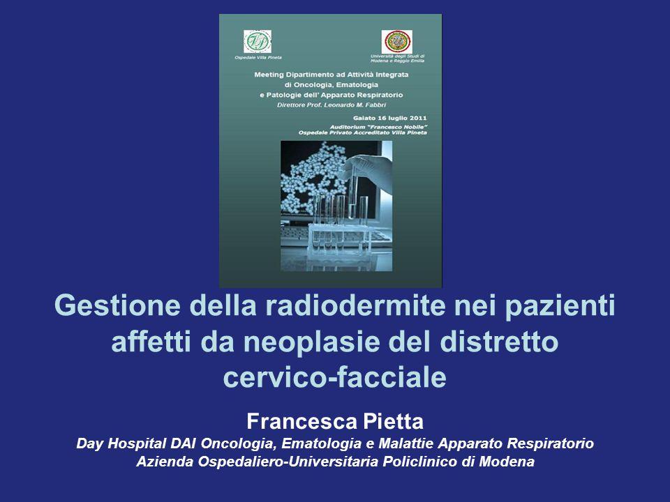 Gestione della radiodermite nei pazienti affetti da neoplasie del distretto cervico-facciale Francesca Pietta Day Hospital DAI Oncologia, Ematologia e