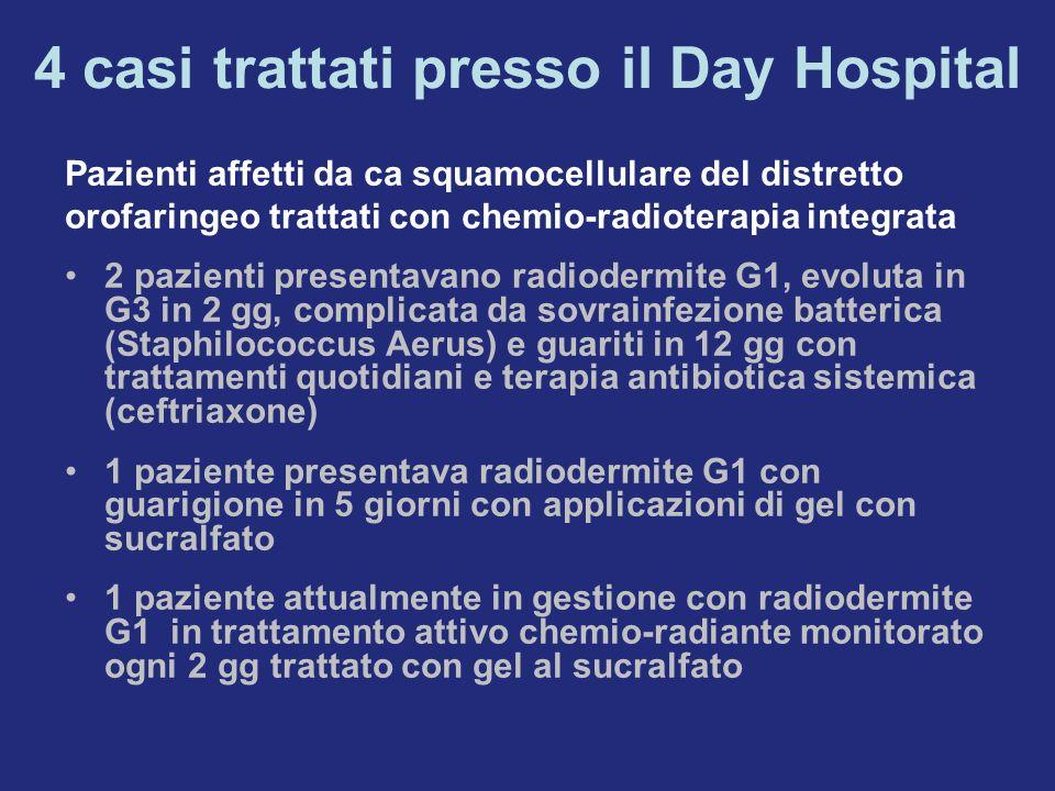 4 casi trattati presso il Day Hospital Pazienti affetti da ca squamocellulare del distretto orofaringeo trattati con chemio-radioterapia integrata 2 p