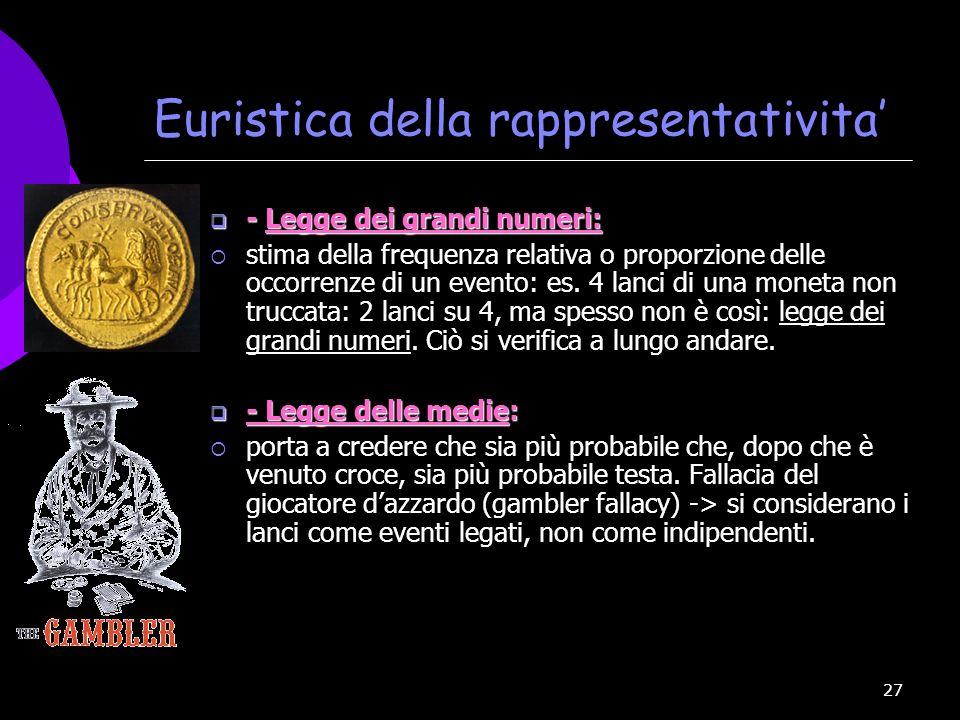 27 Euristica della rappresentativita - Legge dei grandi numeri: - Legge dei grandi numeri: stima della frequenza relativa o proporzione delle occorren