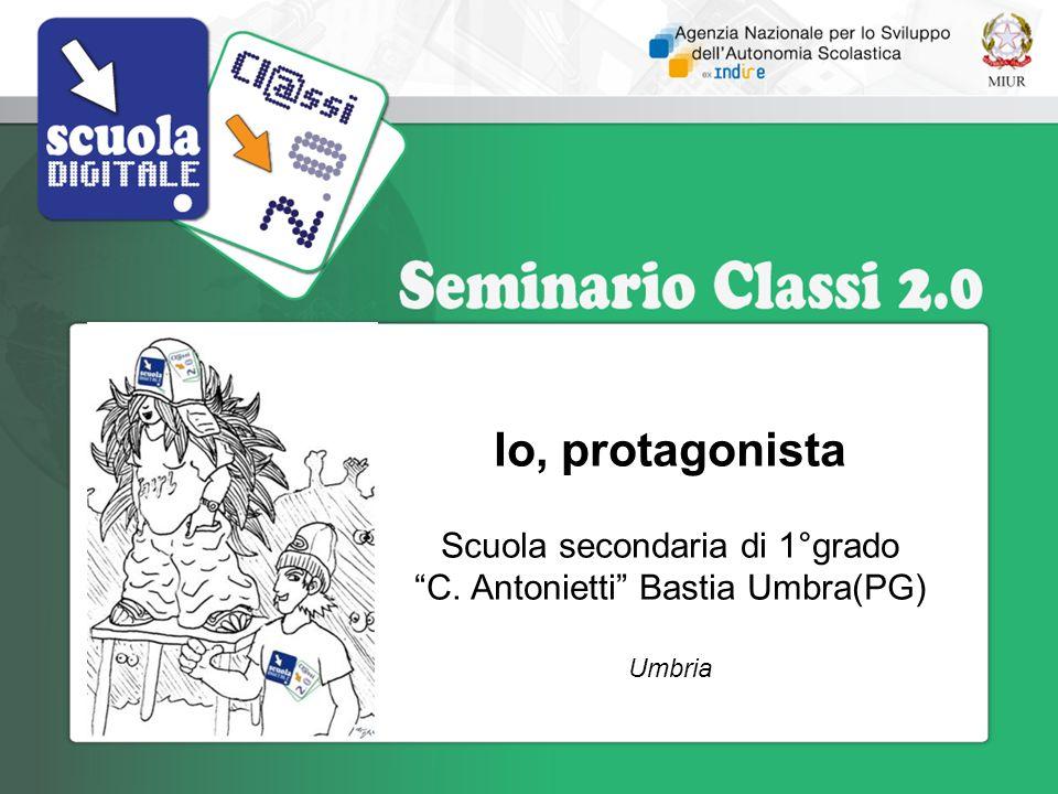 Io, protagonista Scuola secondaria di 1°grado C. Antonietti Bastia Umbra(PG) Umbria