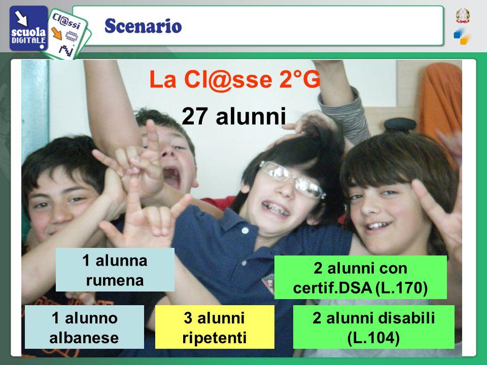 La Cl@sse 2°G 27 alunni 2 alunni con certif.DSA (L.170) 2 alunni disabili (L.104) 1 alunna rumena 1 alunno albanese 3 alunni ripetenti