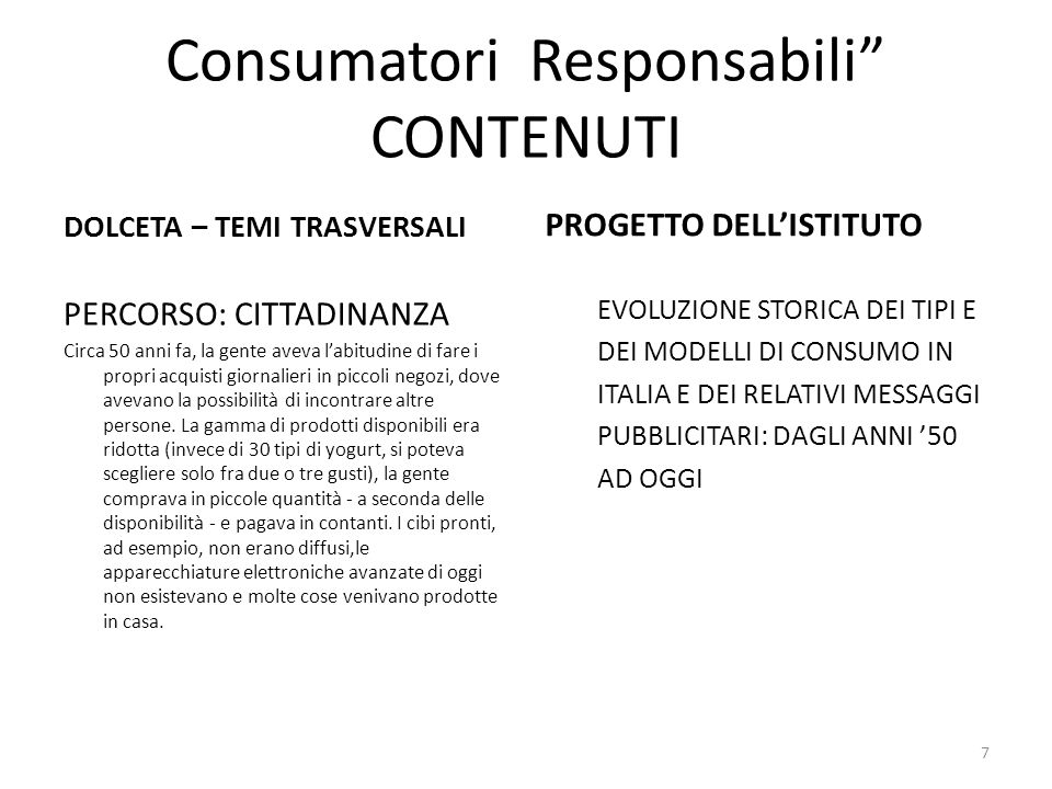 8 CITTADINANZA DOLCETA - PERCORSO CITTADINANZA Entrambi i consumatori ed i produttori sono cittadini e sono responsabili delle loro decisioni e delle conseguenze di queste ultime, per loro stessi, per le loro famiglie, per la società e per il mercato.