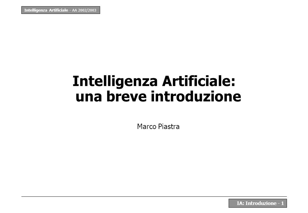 Intelligenza Artificiale - AA 2002/2003 IA: Introduzione - 2 Primo uso del termine John McCarthy, 1955: – We propose that a two-month, ten man study of artificial intelligence be carried out during the summer of 1956 at Dartmouth College in Hanover, New Hampshire.