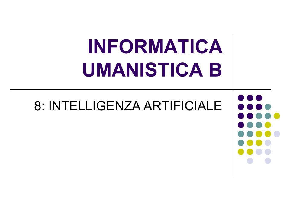 INFORMATICA UMANISTICA B 8: INTELLIGENZA ARTIFICIALE