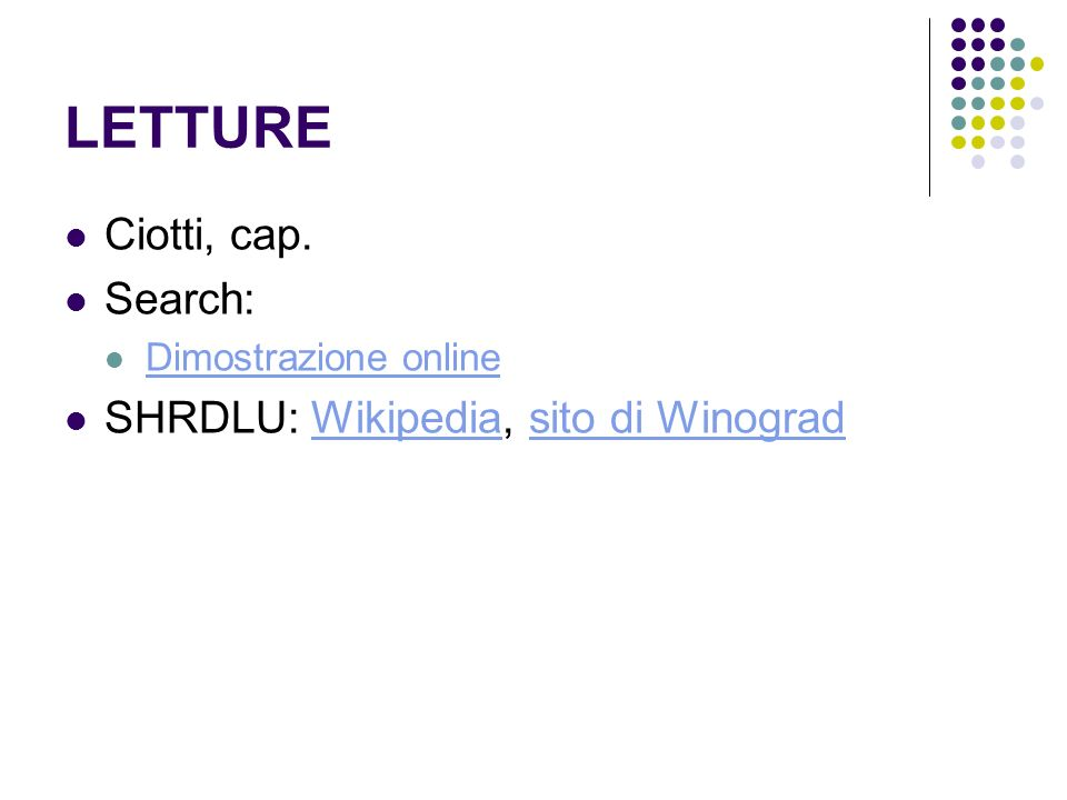 LETTURE Ciotti, cap. Search: Dimostrazione online SHRDLU: Wikipedia, sito di WinogradWikipediasito di Winograd