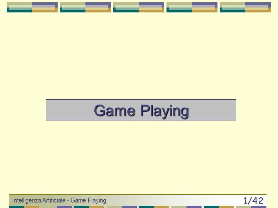 Intelligenza Artificiale - Game Playing 11/42 Giochi e Problem Solving (1) Si può analizzare un gioco come un problema di search, anche se multiagente.