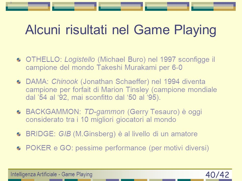 Intelligenza Artificiale - Game Playing 39/42 Branching Factor: comunque un problema Il primo software capace di vincere a Go contro il campione del m