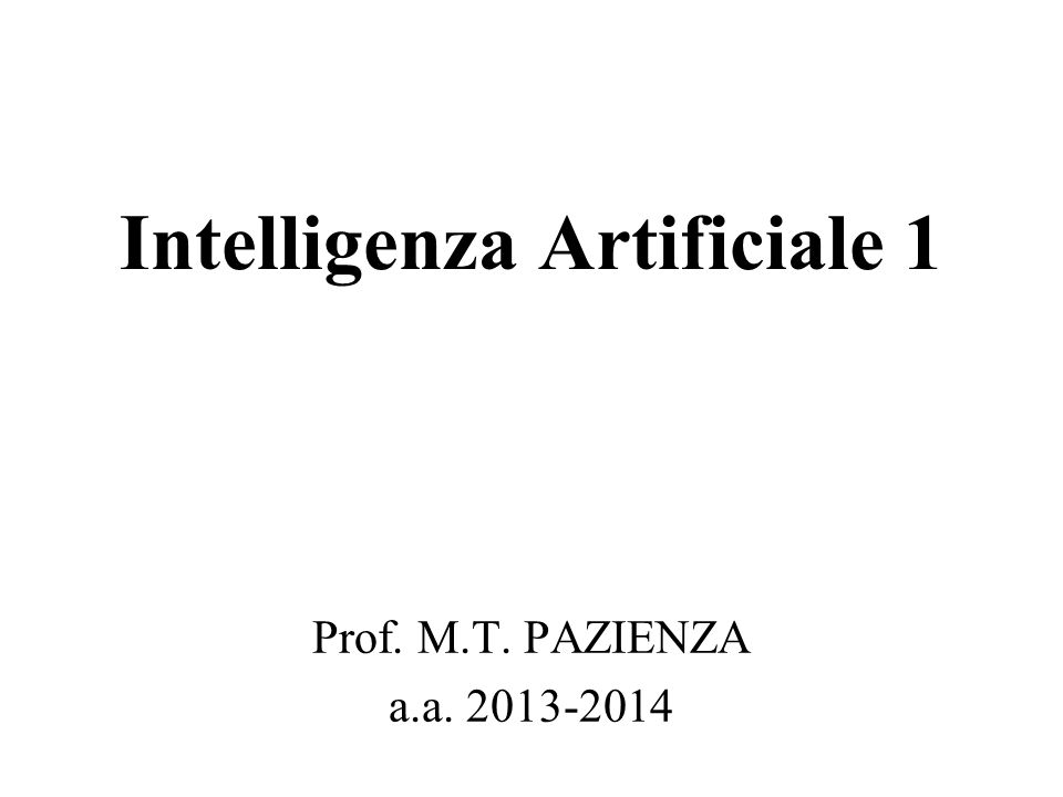 Intelligenza Artificiale 1 Prof. M.T. PAZIENZA a.a. 2013-2014