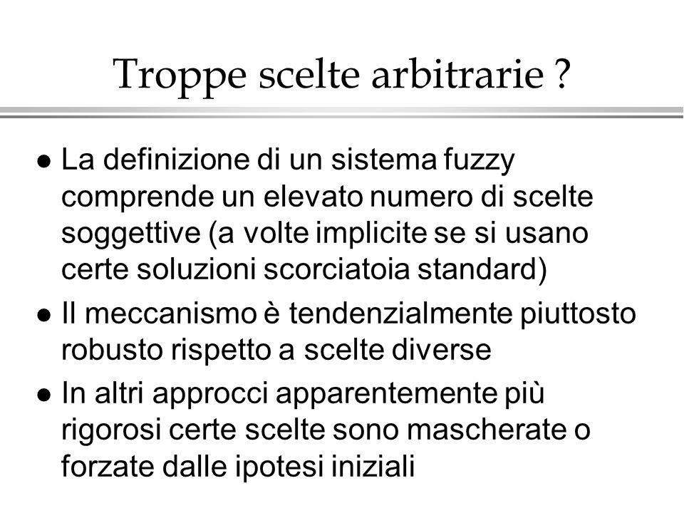 Troppe scelte arbitrarie ? l La definizione di un sistema fuzzy comprende un elevato numero di scelte soggettive (a volte implicite se si usano certe