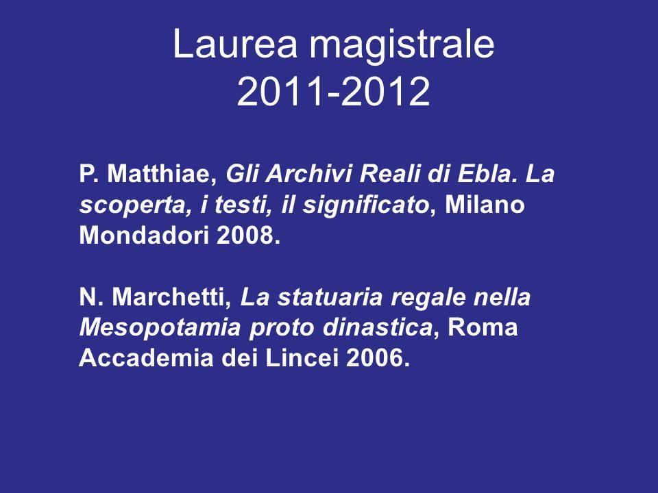 Laurea magistrale 2011-2012 P. Matthiae, Gli Archivi Reali di Ebla. La scoperta, i testi, il significato, Milano Mondadori 2008. N. Marchetti, La stat