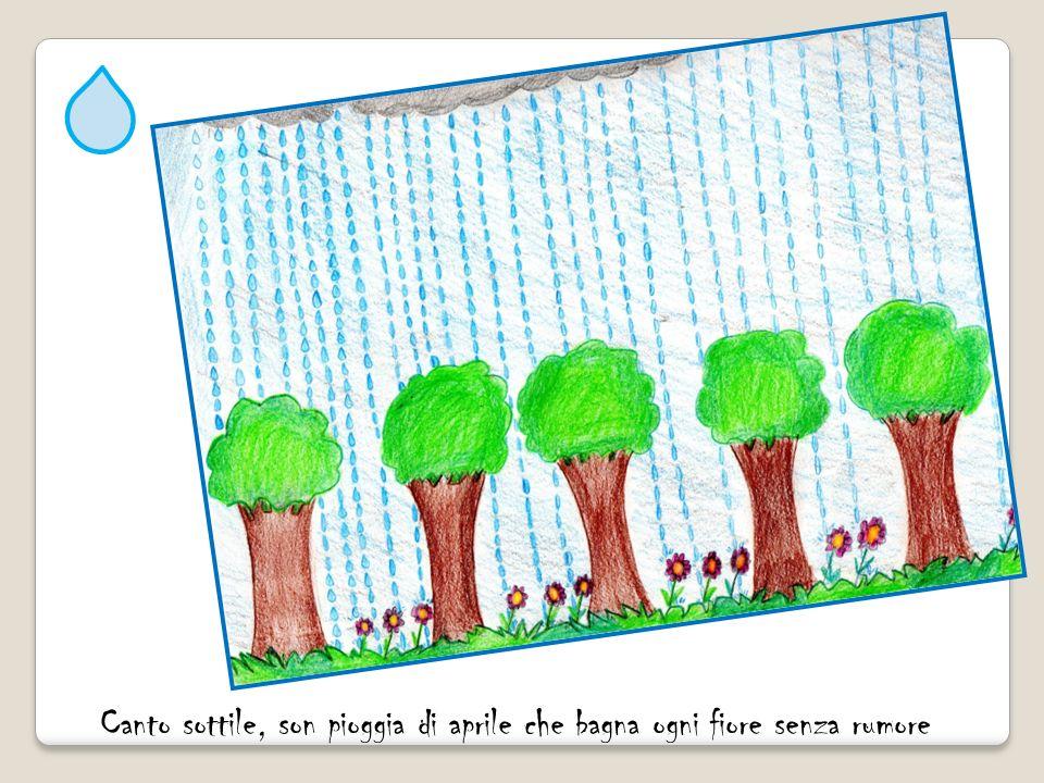 Canto sottile, son pioggia di aprile che bagna ogni fiore senza rumore
