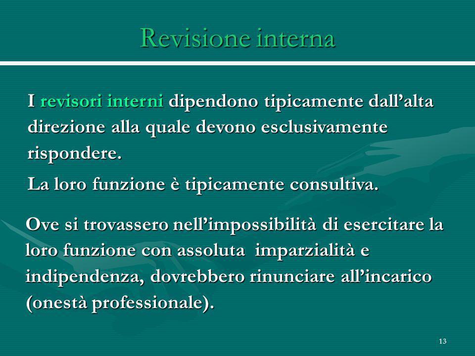 13 Revisione interna I revisori interni dipendono tipicamente dallalta direzione alla quale devono esclusivamente rispondere.