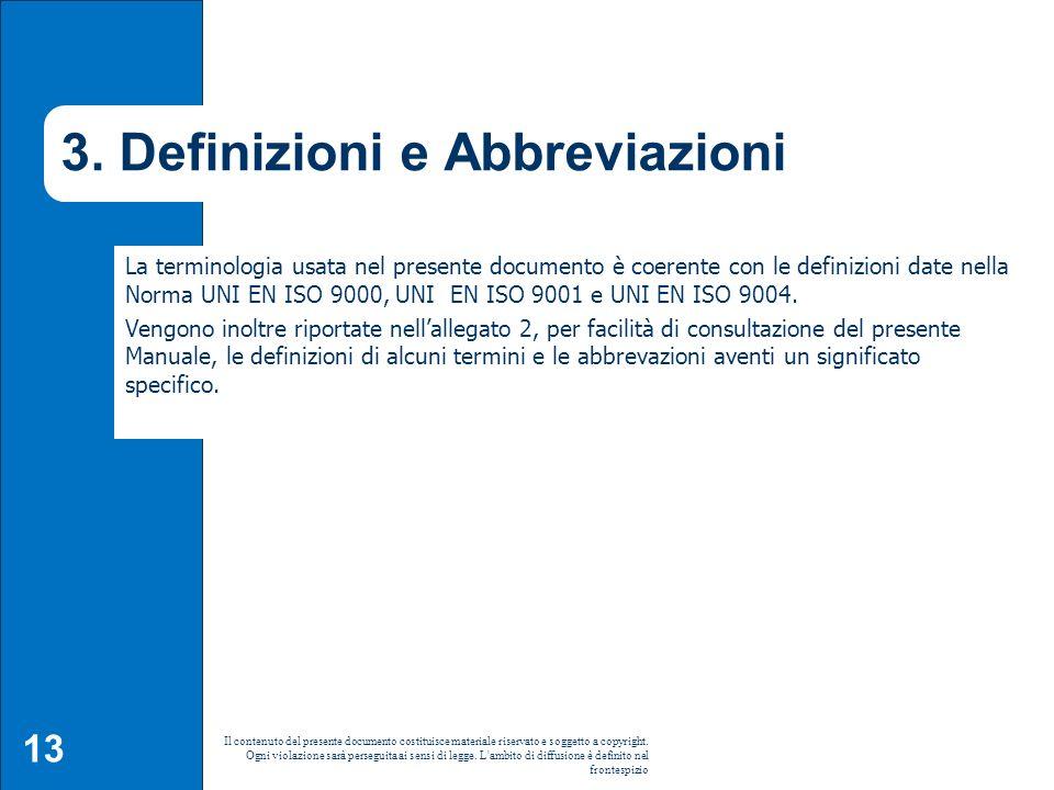 13 Il contenuto del presente documento costituisce materiale riservato e soggetto a copyright. Ogni violazione sarà perseguita ai sensi di legge. L'am