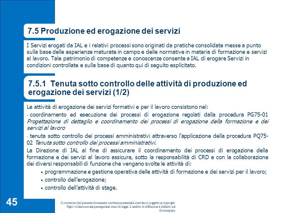 45 7.5 Produzione ed erogazione dei servizi I Servizi erogati da IAL e i relativi processi sono originati da pratiche consolidate messe a punto sulla