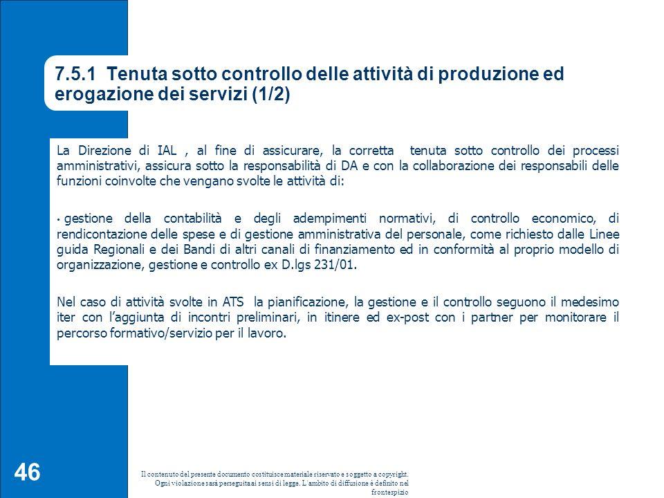 46 7.5.1 Tenuta sotto controllo delle attività di produzione ed erogazione dei servizi (1/2) La Direzione di IAL, al fine di assicurare, la corretta t