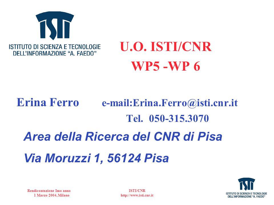 Rendicontazione Imo anno 1 Marzo 2004, Milano ISTI/CNR http://www.isti.cnr.it U.O. ISTI/CNR WP5 -WP 6 Erina Ferro e-mail:Erina.Ferro@isti.cnr.it Tel.
