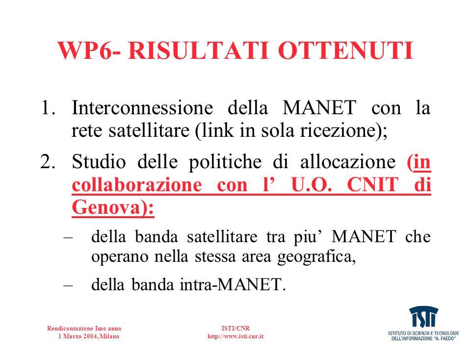 Rendicontazione Imo anno 1 Marzo 2004, Milano ISTI/CNR http://www.isti.cnr.it WP6- RISULTATI OTTENUTI 1.Interconnessione della MANET con la rete satel