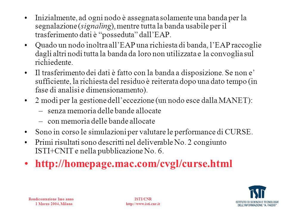 Rendicontazione Imo anno 1 Marzo 2004, Milano ISTI/CNR http://www.isti.cnr.it Inizialmente, ad ogni nodo è assegnata solamente una banda per la segnal