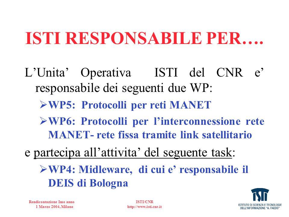 Rendicontazione Imo anno 1 Marzo 2004, Milano ISTI/CNR http://www.isti.cnr.it WP5: Protocolli per reti MANET OBIETTIVI nel I mo anno: Task 1) Sperimentazione di una MANET single hop IEEE802.11.