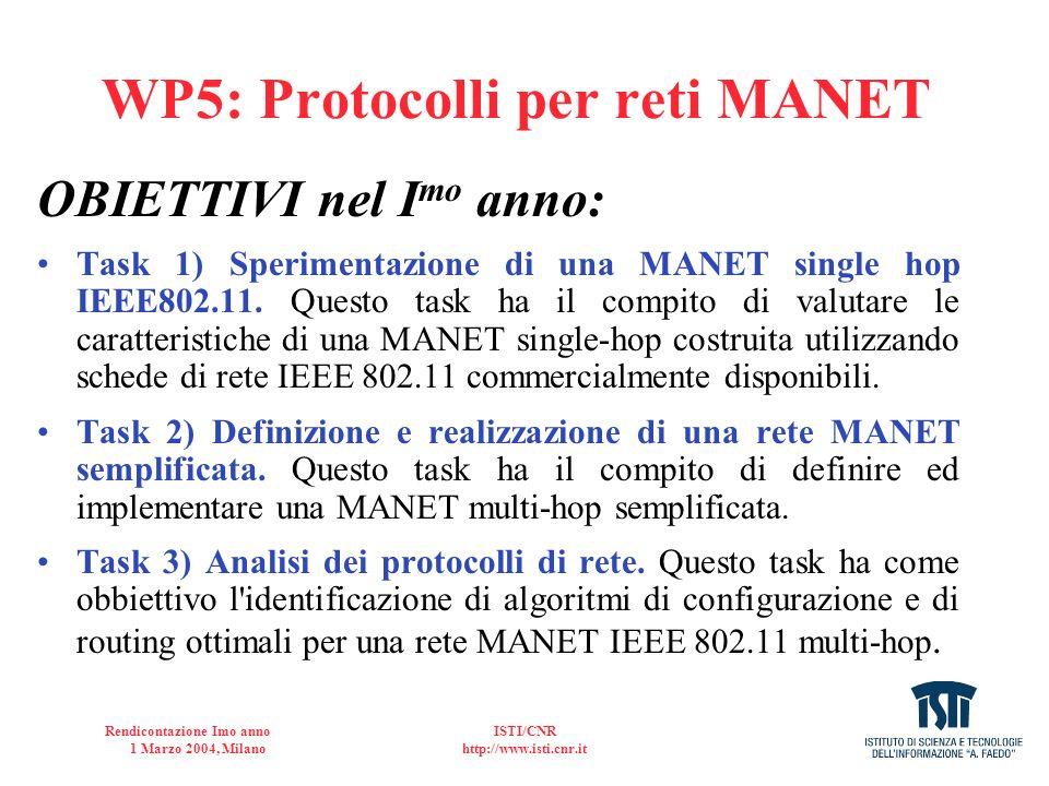 Rendicontazione Imo anno 1 Marzo 2004, Milano ISTI/CNR http://www.isti.cnr.it WP5: Protocolli per reti MANET OBIETTIVI nel I mo anno: Task 1) Sperimen