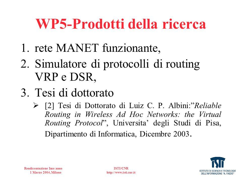 Rendicontazione Imo anno 1 Marzo 2004, Milano ISTI/CNR http://www.isti.cnr.it WP5-Prodotti della ricerca 1.rete MANET funzionante, 2.Simulatore di pro