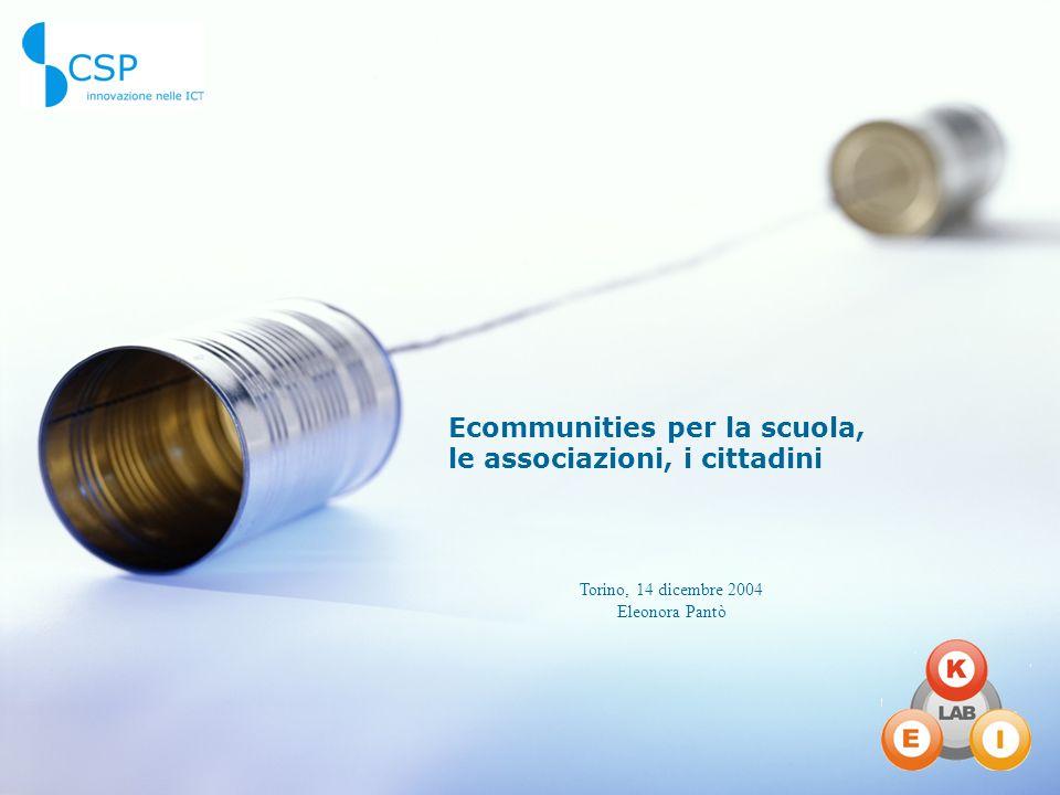 Ecommunities per la scuola, le associazioni, i cittadini Torino, 14 dicembre 2004 Eleonora Pantò