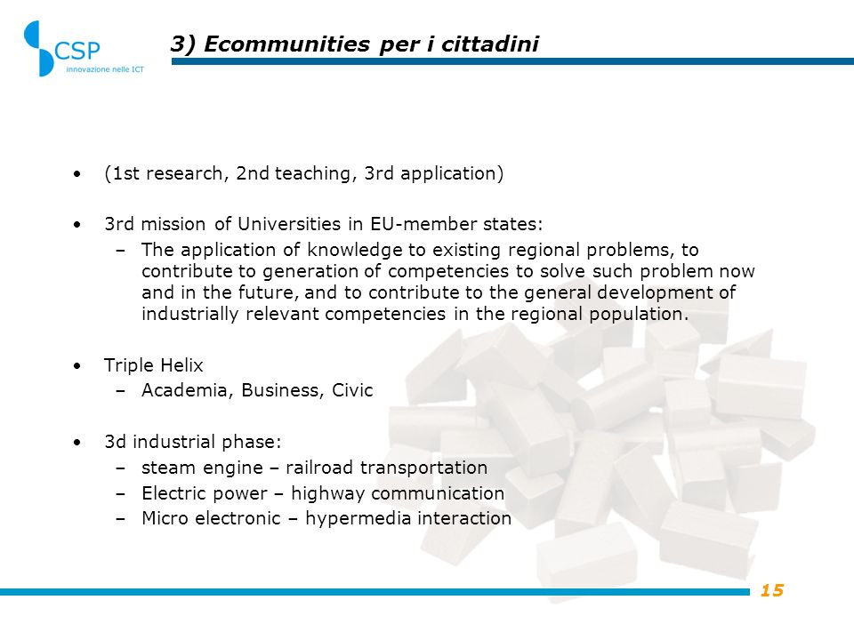 15 3) Ecommunities per i cittadini (1st research, 2nd teaching, 3rd application) 3rd mission of Universities in EU-member states: –The application of