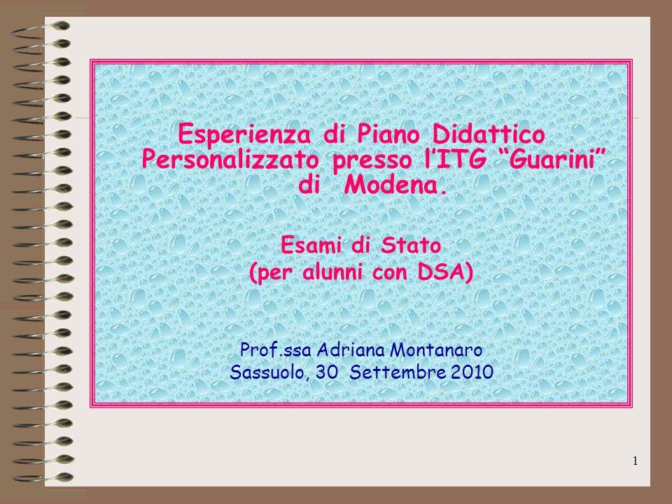 1 Esperienza di Piano Didattico Personalizzato presso lITG Guarini di Modena. Esami di Stato (per alunni con DSA) Prof.ssa Adriana Montanaro Sassuolo,