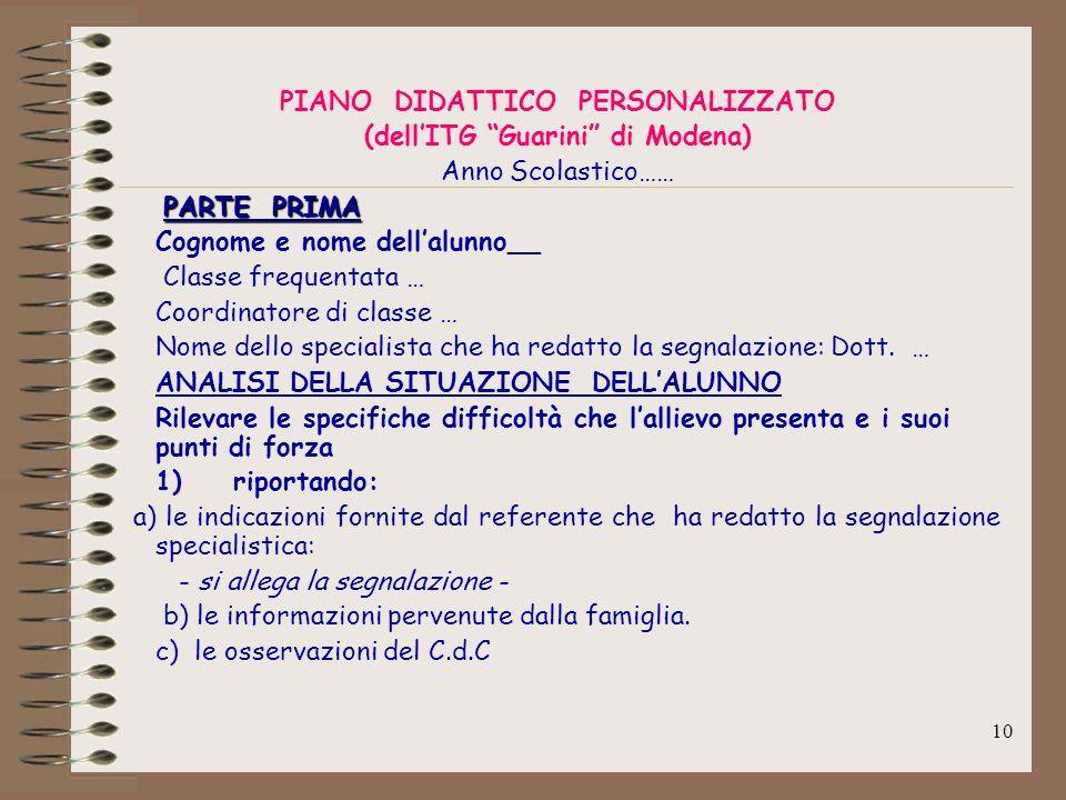 10 PIANO DIDATTICO PERSONALIZZATO (dellITG Guarini di Modena) Anno Scolastico…… PARTE PRIMA PARTE PRIMA Cognome e nome dellalunno__ Classe frequentata