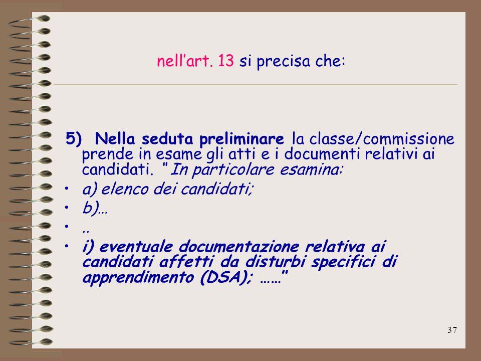 37 nellart. 13 si precisa che: 5) Nella seduta preliminare la classe/commissione prende in esame gli atti e i documenti relativi ai candidati. In part
