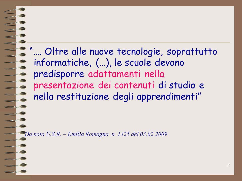 4 …. Oltre alle nuove tecnologie, soprattutto informatiche, (…), le scuole devono predisporre adattamenti nella presentazione dei contenuti di studio
