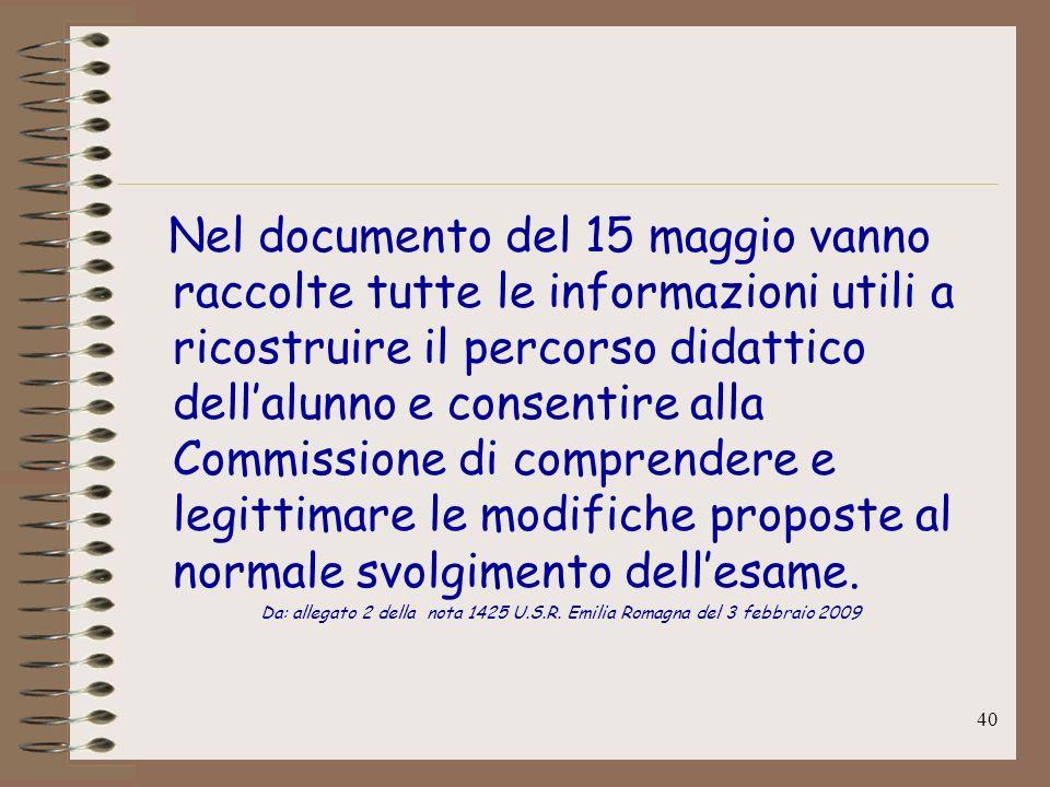 40 Nel documento del 15 maggio vanno raccolte tutte le informazioni utili a ricostruire il percorso didattico dellalunno e consentire alla Commissione
