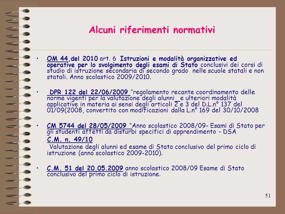 51 Alcuni riferimenti normativi OM 44,del 2010 art. 6 Istruzioni e modalità organizzative ed operative per lo svolgimento degli esami di Stato conclus
