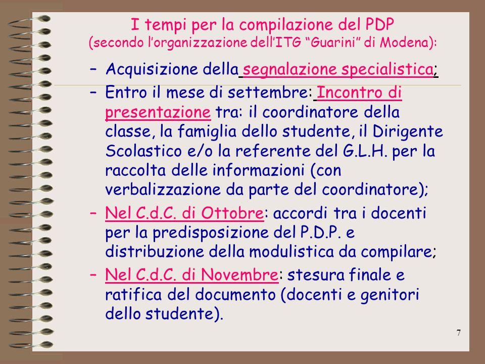 7 I tempi per la compilazione del PDP (secondo lorganizzazione dellITG Guarini di Modena): –Acquisizione della segnalazione specialistica; –Entro il m