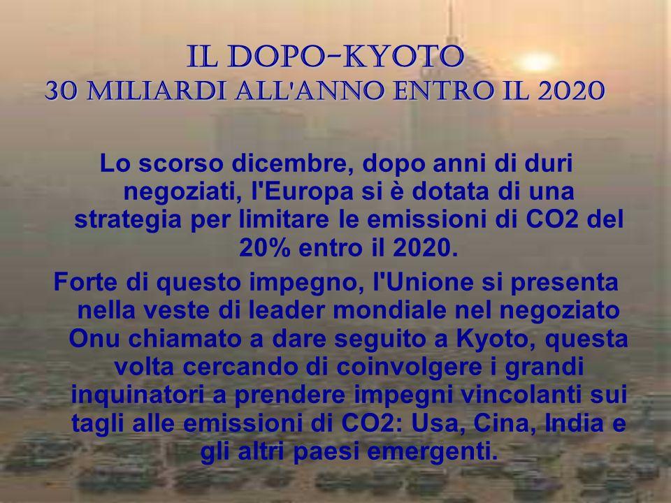 Il dopo-Kyoto 30 miliardi all'anno entro il 2020 Lo scorso dicembre, dopo anni di duri negoziati, l'Europa si è dotata di una strategia per limitare l